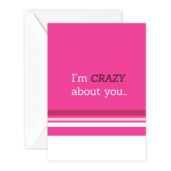 I'm CRAZY about you.