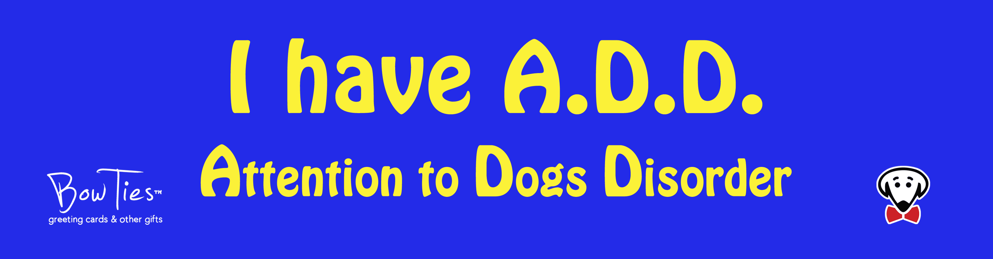 I have A.D.D. Attention to Dogs Disorder. – sticker
