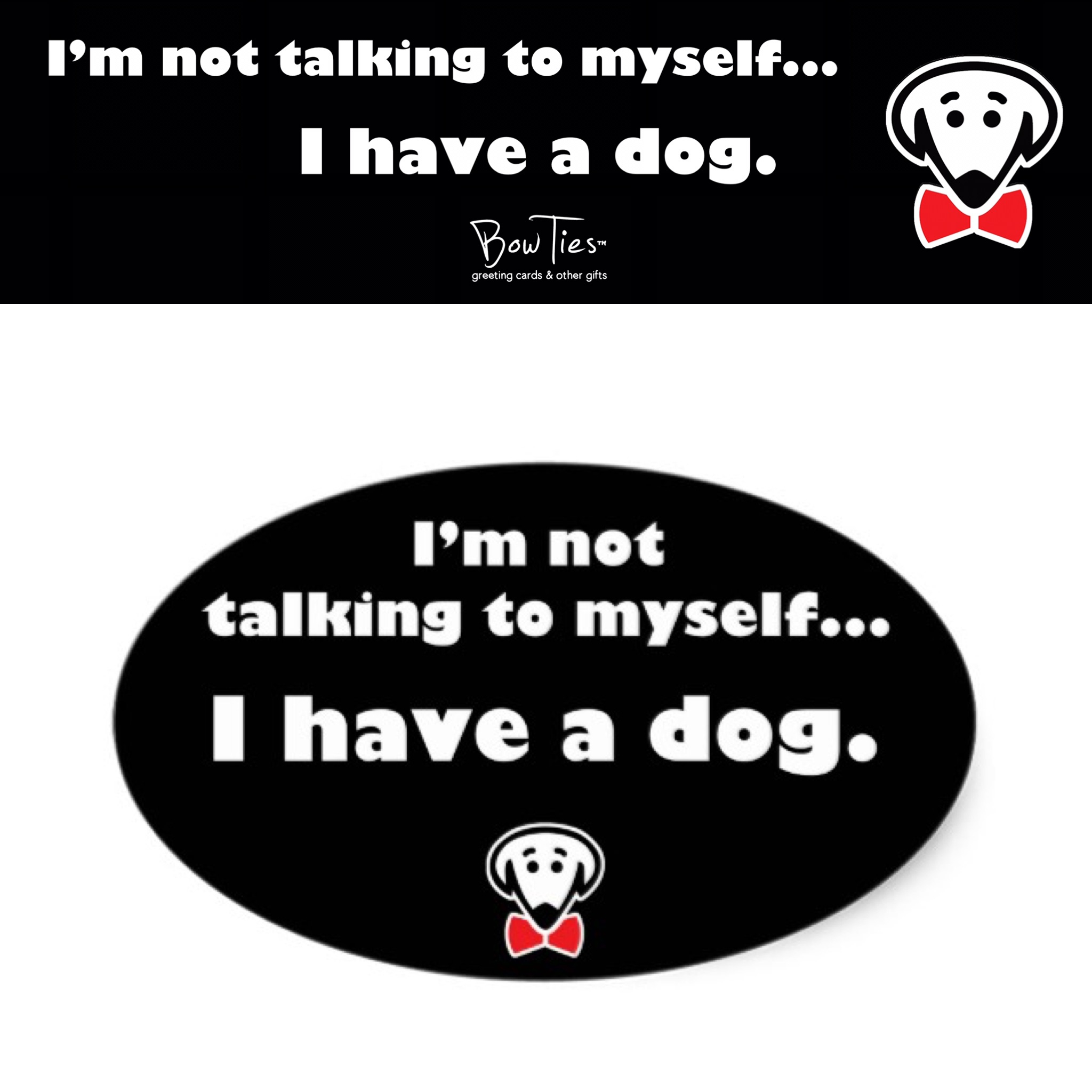I'm not talking to myself…I have a dog. – sticker