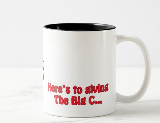 Here's to giving The Big C…A big F.U.!!! – mug (1B)