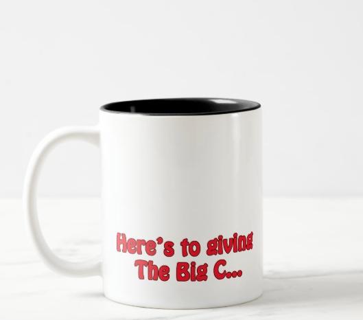 Here's to giving The Big C…A big F.U.!!! – mug