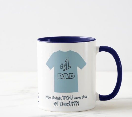 You think YOU are the #1 Dad?!?! Well, you're right. IT'S GO TIME!-mug