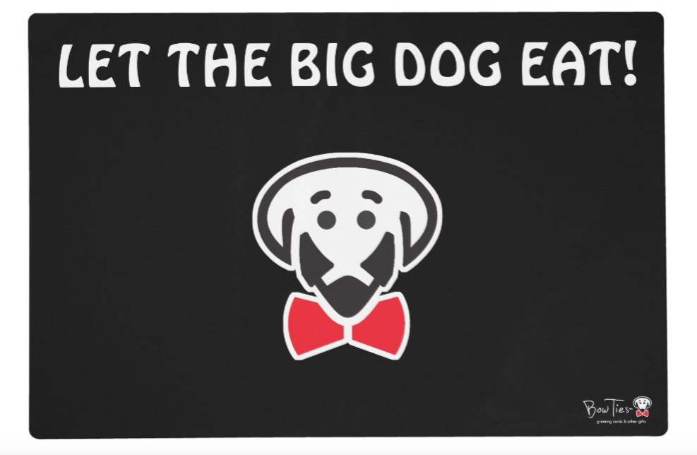"Placemat: Side A- ""Food for the Big Dog!"" Side B- ""Let the Big Dog Eat!"""