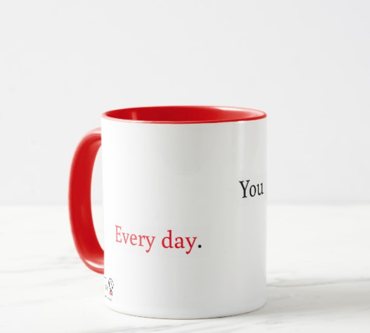 You make my day. Every day. – mug