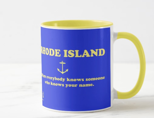 Small World? Nah…small state. RHODE ISLAND: Where everybody knows someone who knows your name.  – mug
