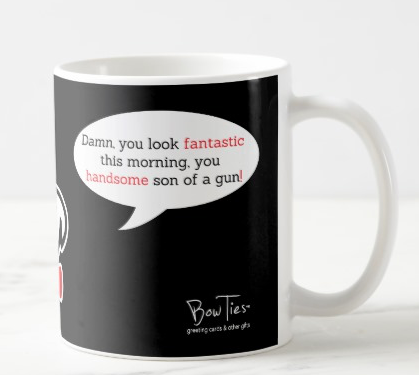 Damn, you look fantastic this morning… – mug