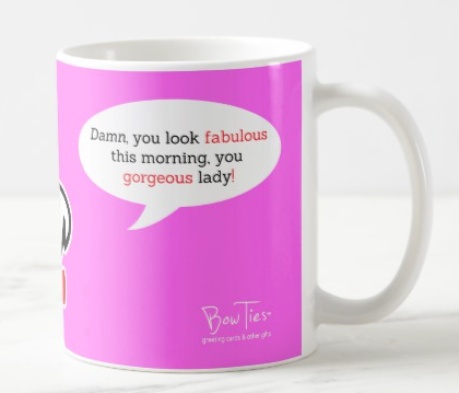 Damn, you look fabulous this morning… – mug