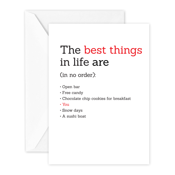 The Best Things in Life Are (in no order):