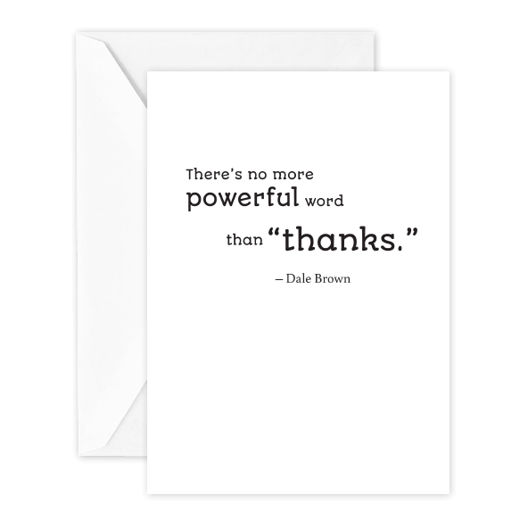"There's no more powerful word than ""thanks."" -Dale Brown"