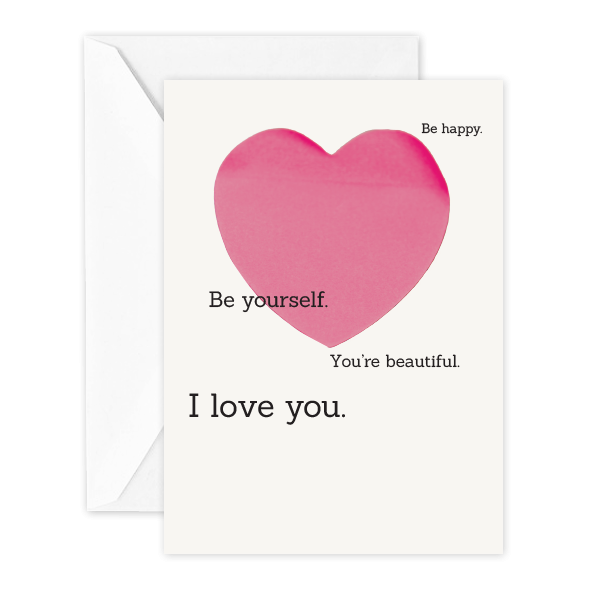 Be happy. Be yourself. You're beautiful. I love you.