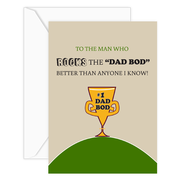 """TO THE MAN WHO ROCKS THE """"DAD BOD"""" BETTER THAN ANYONE I KNOW!"""