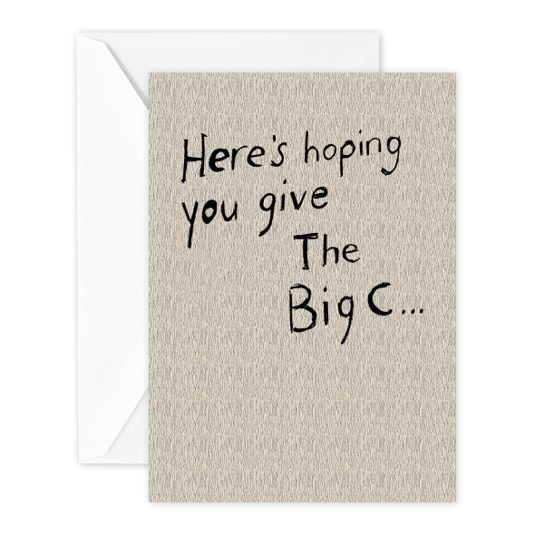 Here's Hoping You Give the Big C…