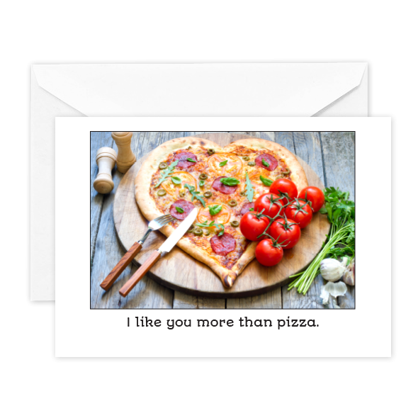 I like you more than pizza.