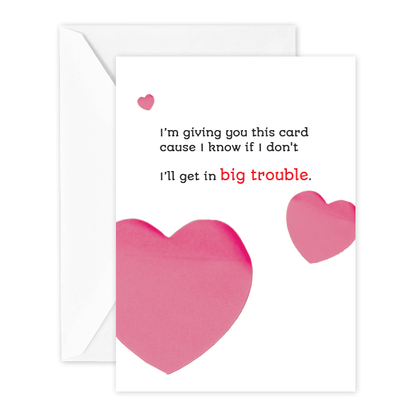 I'm giving you this card cause I know if I don't I'll get in big trouble.