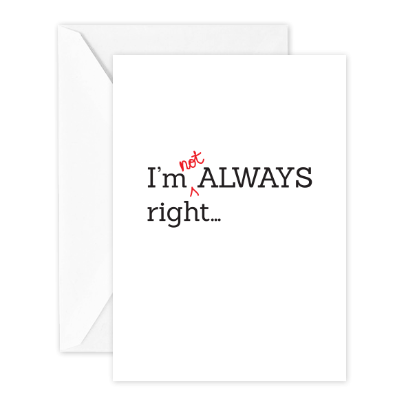 I'm Not Always Right…