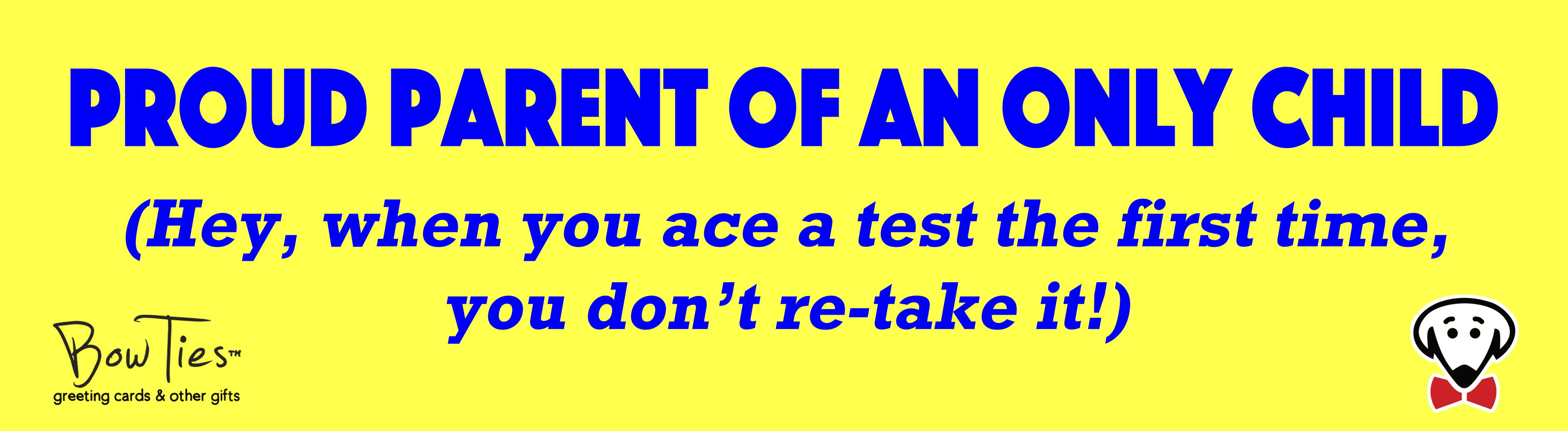 PROUD PARENT OF AN ONLY CHILD (Hey, when you ace a test the first time, you don't re-take it) – sticker