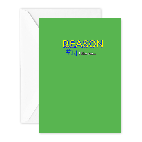 Reason #14 I like you…