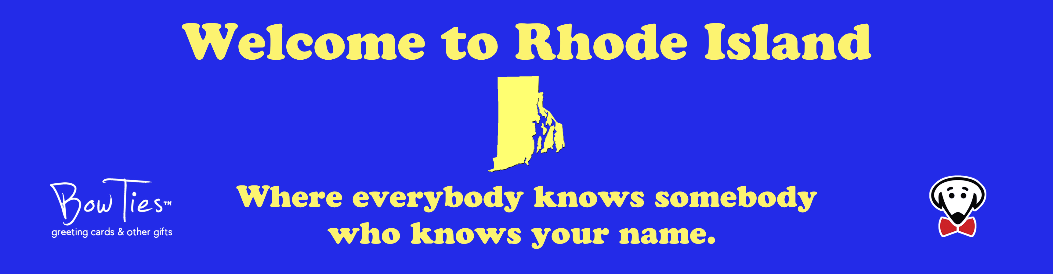 Welcome to Rhode Island…Where everybody knows someone who knows your name. – sticker