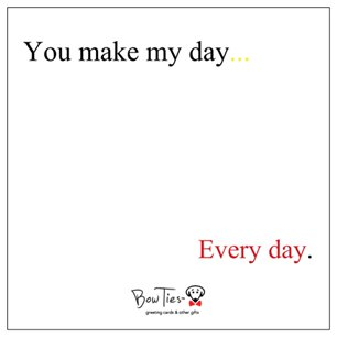 You make my day. Every day. – small sticky note pad