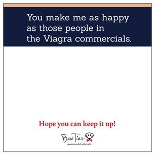 You make me as happy as those people in the Viagra commercials. Hope you can keep it up!  – small sticky note pad