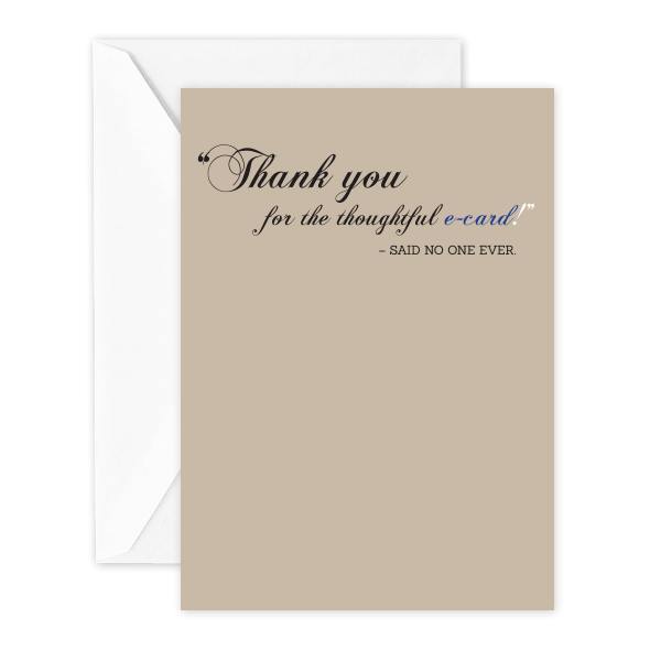 Thank you for the thoughtful e-card! – said no one ever.
