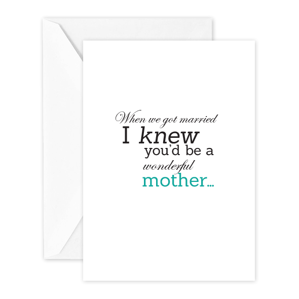 When we got married, I knew you'd be a wonderful mother…