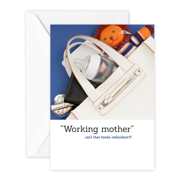 """Working mother""…isn't that kinda redundant?!"