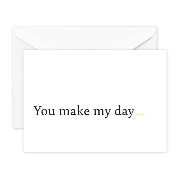 You Make My Day…