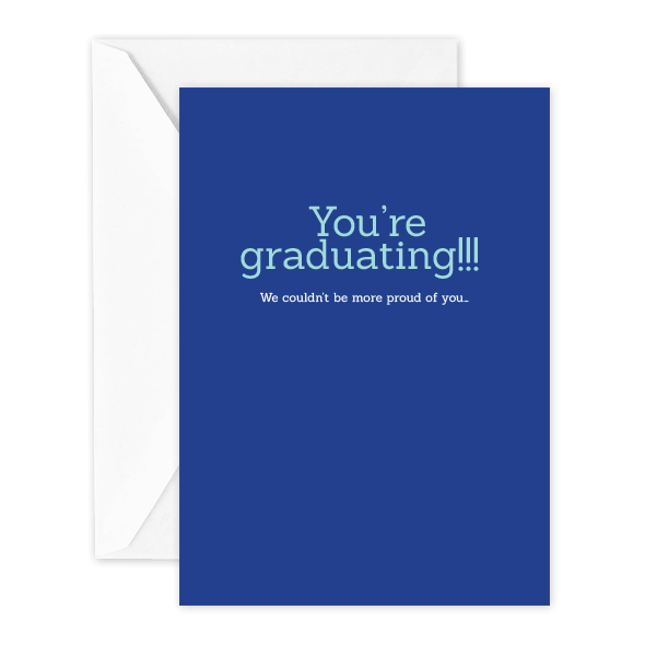 You're graduating!!! We couldn't be more proud of you…